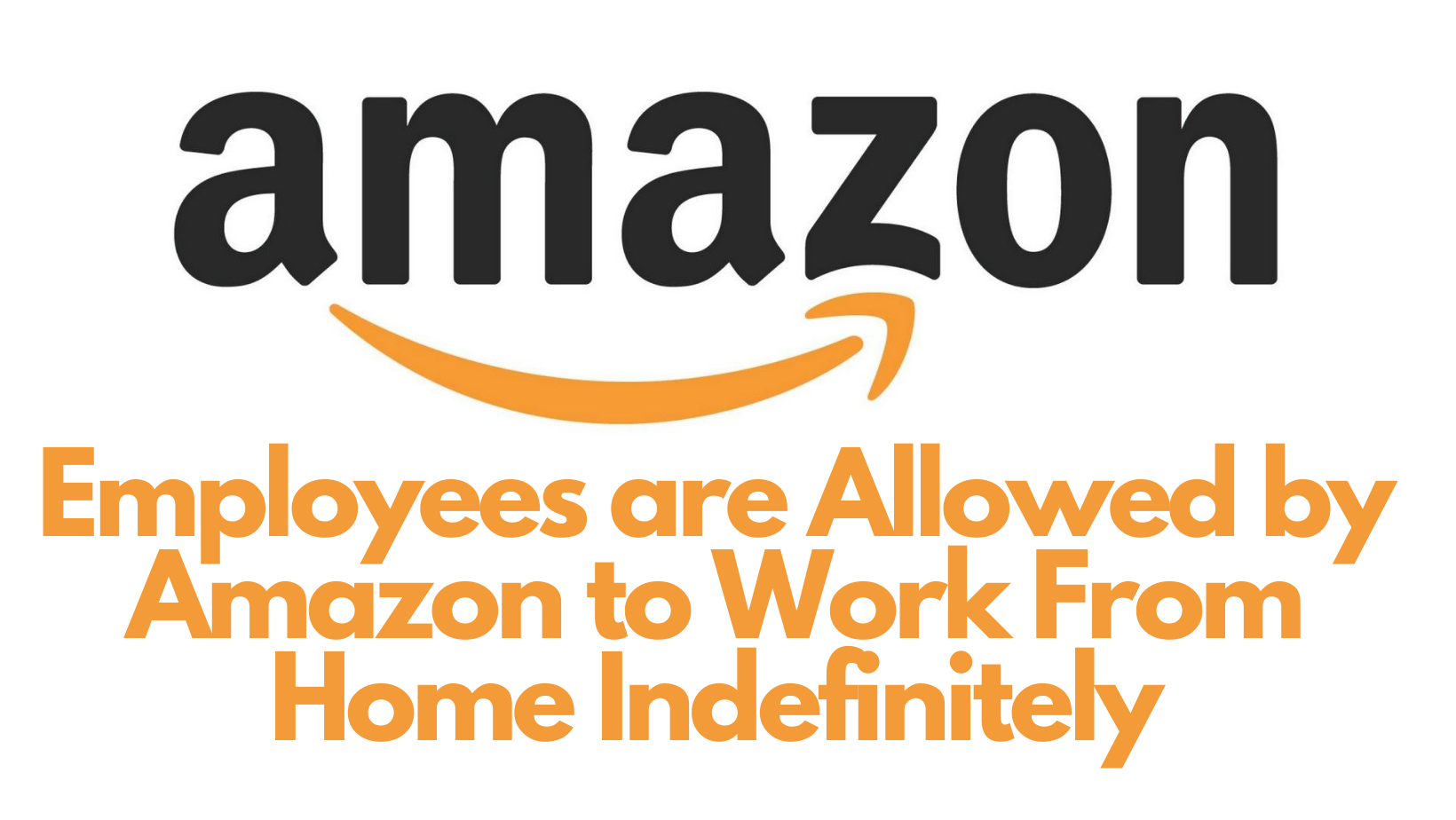 Employees are Allowed by Amazon to Work From Home Indefinitely